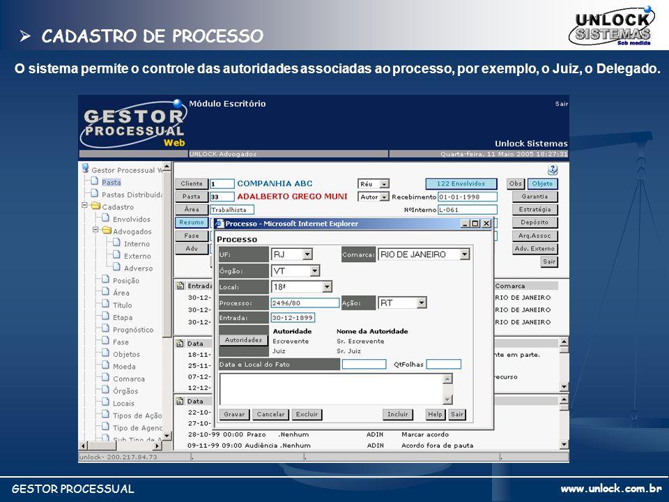 CADASTRO DE PROCESSO O sistema permite o controle das autoridades associadas ao processo, por exemplo, o Juiz, o Delegado.