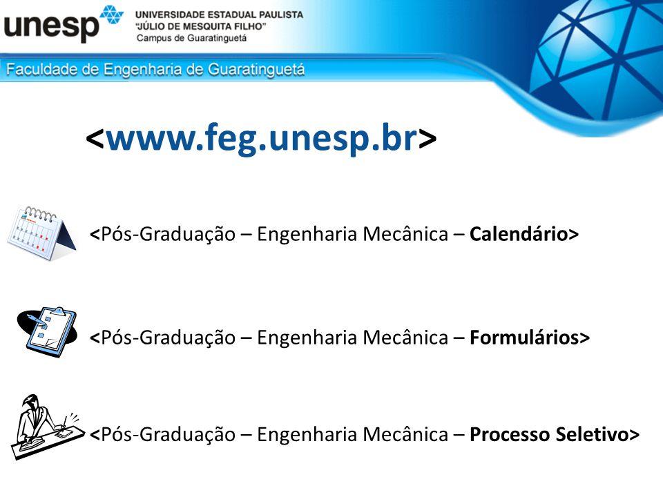 <www.feg.unesp.br> <Pós-Graduação – Engenharia Mecânica – Calendário> <Pós-Graduação – Engenharia Mecânica – Formulários>
