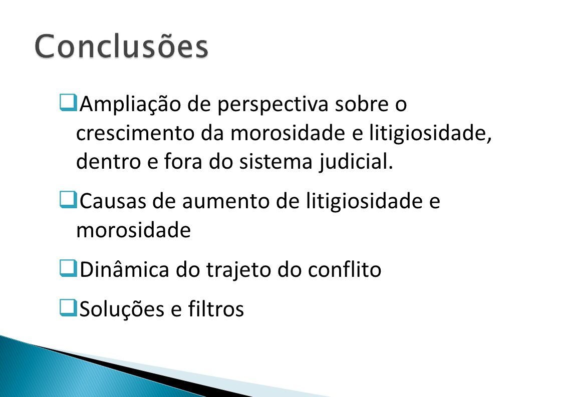 Conclusões Ampliação de perspectiva sobre o crescimento da morosidade e litigiosidade, dentro e fora do sistema judicial.