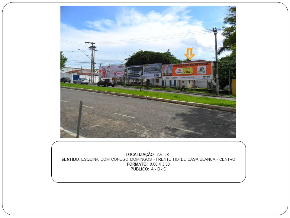 LOCALIZAÇÃO: AV. JK SENTIDO: ESQUINA COM CÔNEGO DOMINGOS - FRENTE HOTEL CASA BLANCA - CENTRO. FORMATO: 9,00 X 3,00.