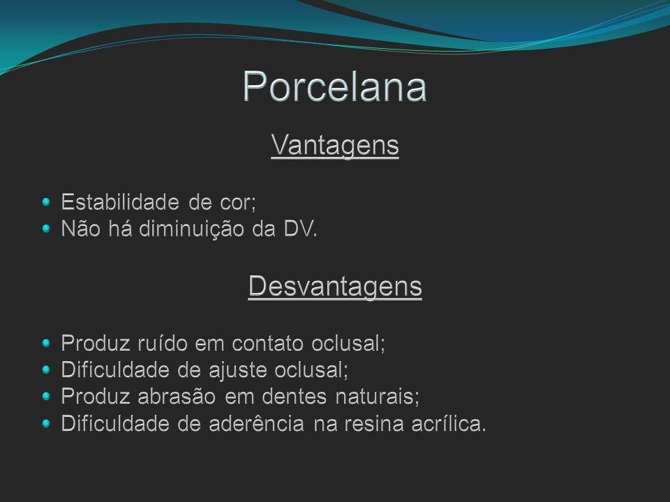 Porcelana Vantagens Desvantagens Estabilidade de cor;