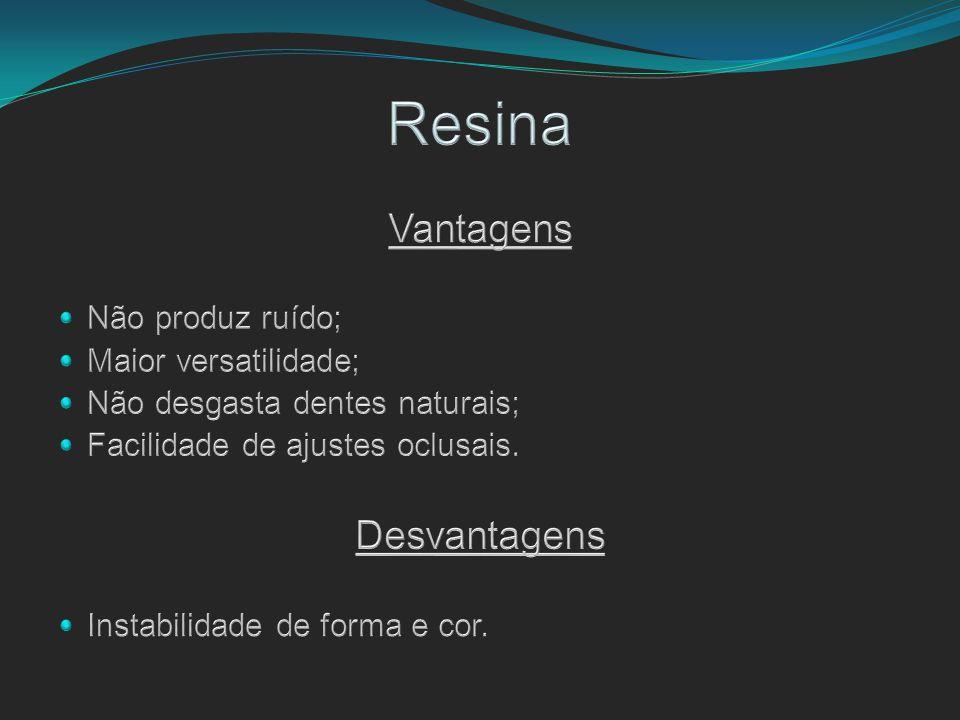 Resina Vantagens Desvantagens Não produz ruído; Maior versatilidade;