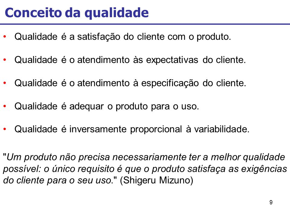 Conceito da qualidade Qualidade é a satisfação do cliente com o produto. Qualidade é o atendimento às expectativas do cliente.