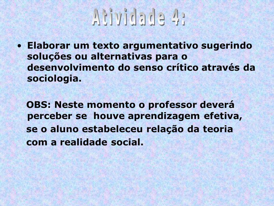 Atividade 4: Elaborar um texto argumentativo sugerindo soluções ou alternativas para o desenvolvimento do senso crítico através da sociologia.
