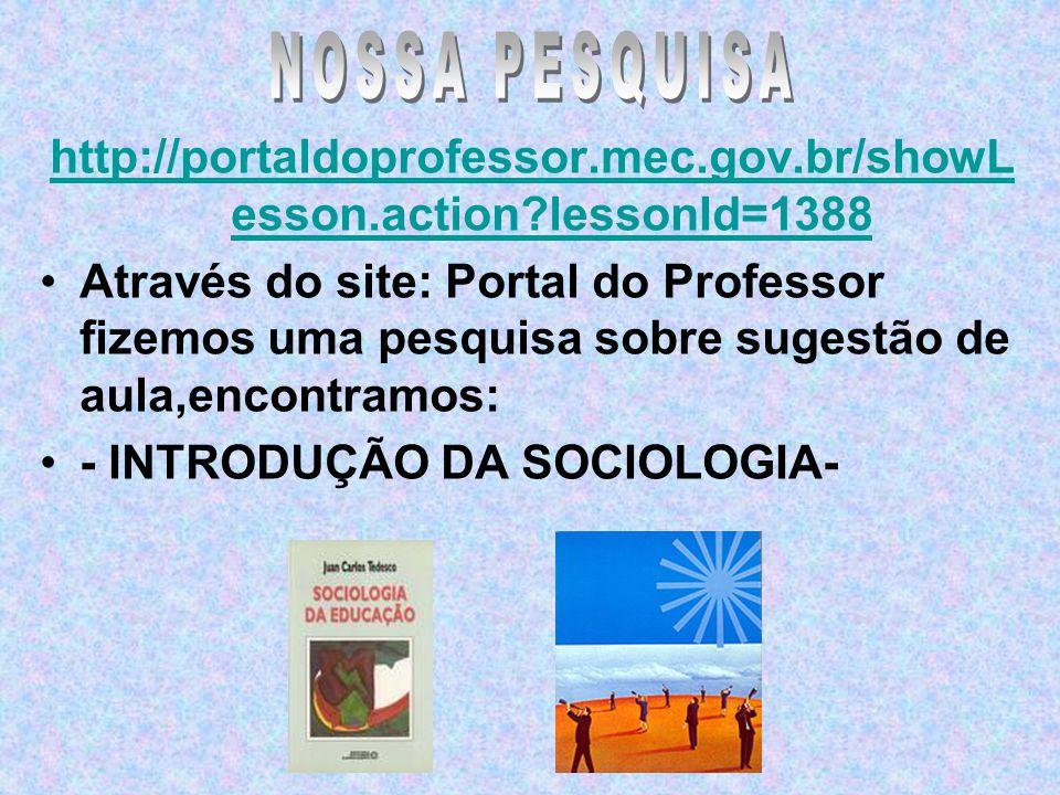 NOSSA PESQUISA http://portaldoprofessor.mec.gov.br/showLesson.action lessonId=1388.