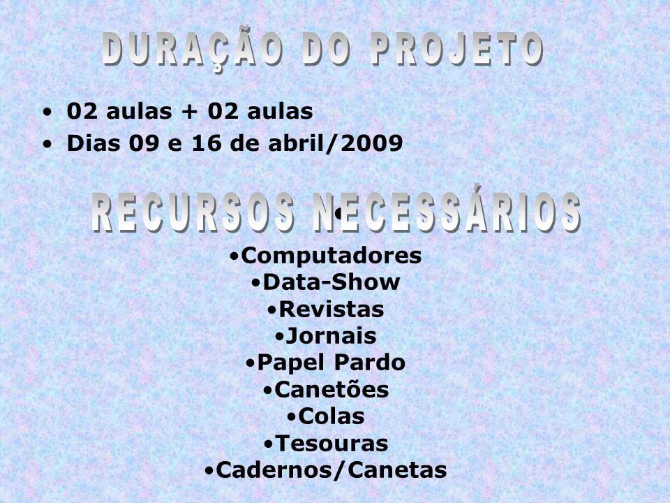 DURAÇÃO DO PROJETO RECURSOS NECESSÁRIOS 02 aulas + 02 aulas