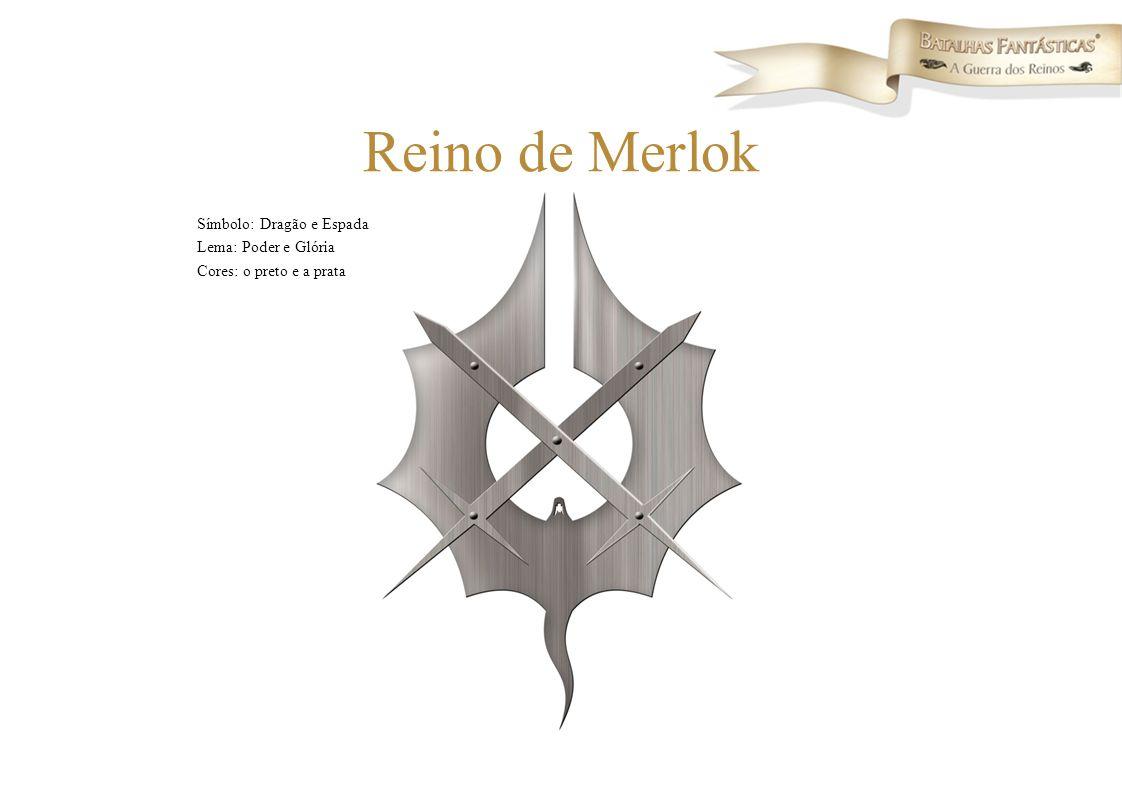Reino de Merlok Símbolo: Dragão e Espada Lema: Poder e Glória