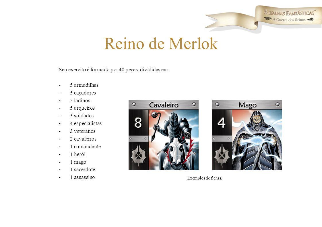 Reino de Merlok Seu exercito é formado por 40 peças, divididas em: