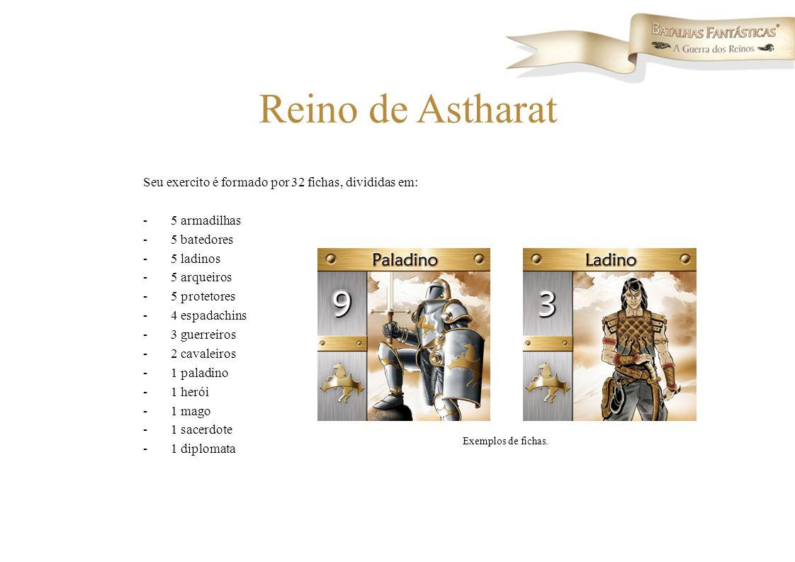 Reino de Astharat Seu exercito é formado por 32 fichas, divididas em: