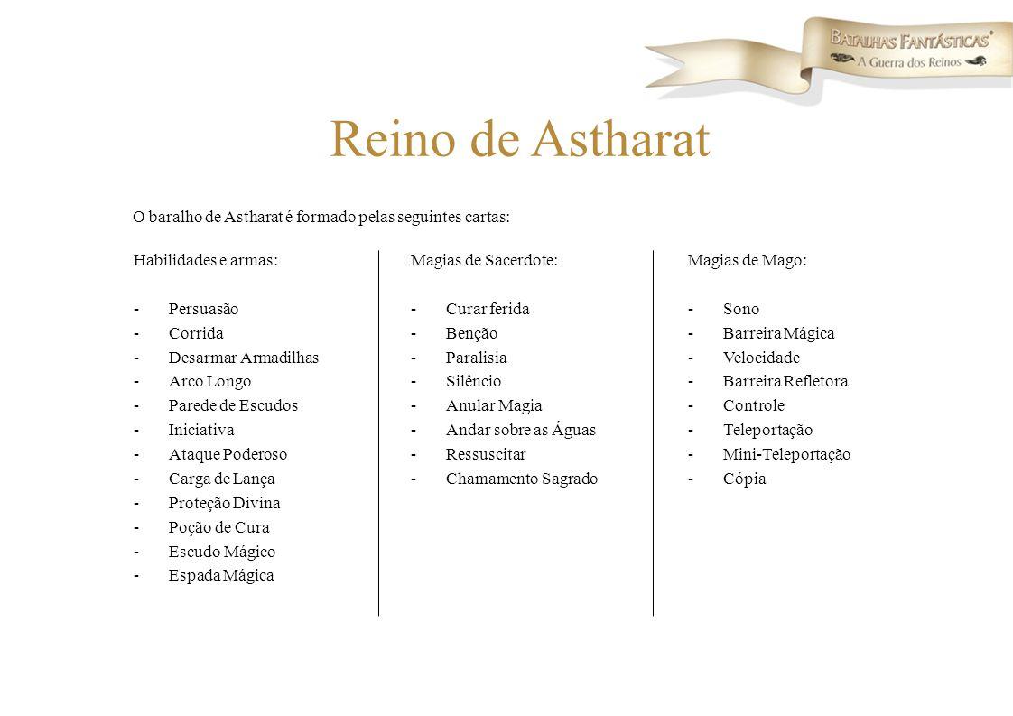Reino de Astharat O baralho de Astharat é formado pelas seguintes cartas: Habilidades e armas: Magias de Sacerdote: