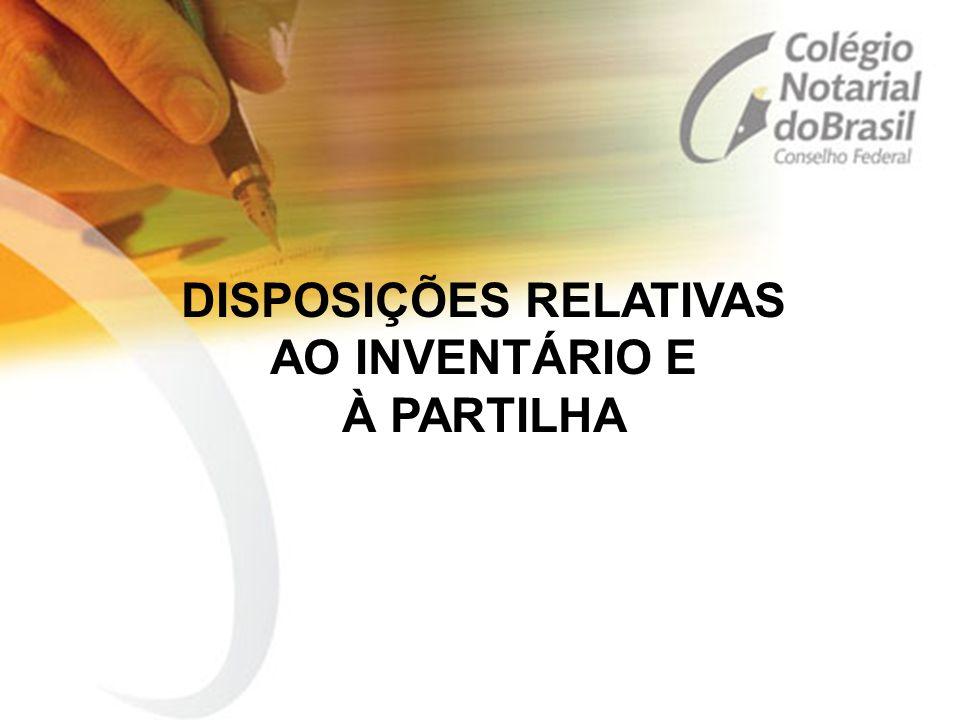 DISPOSIÇÕES RELATIVAS AO INVENTÁRIO E À PARTILHA