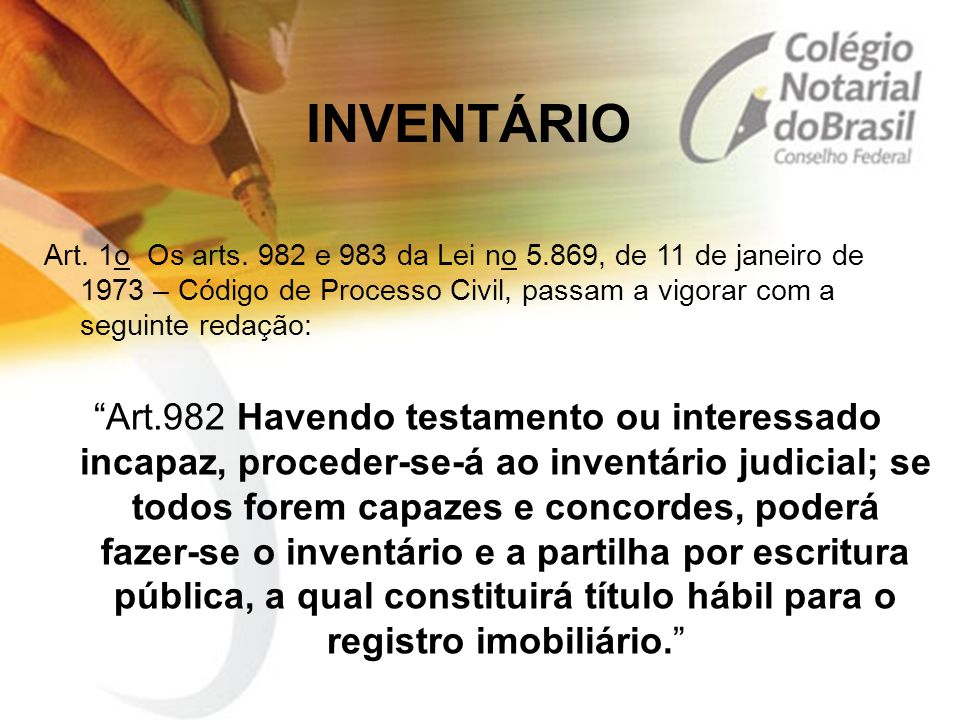 INVENTÁRIO Art. 1o Os arts. 982 e 983 da Lei no 5.869, de 11 de janeiro de 1973 – Código de Processo Civil, passam a vigorar com a seguinte redação: