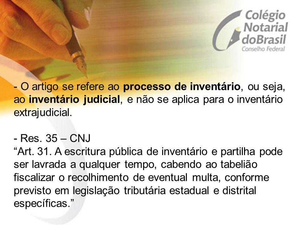 O artigo se refere ao processo de inventário, ou seja, ao inventário judicial, e não se aplica para o inventário extrajudicial.