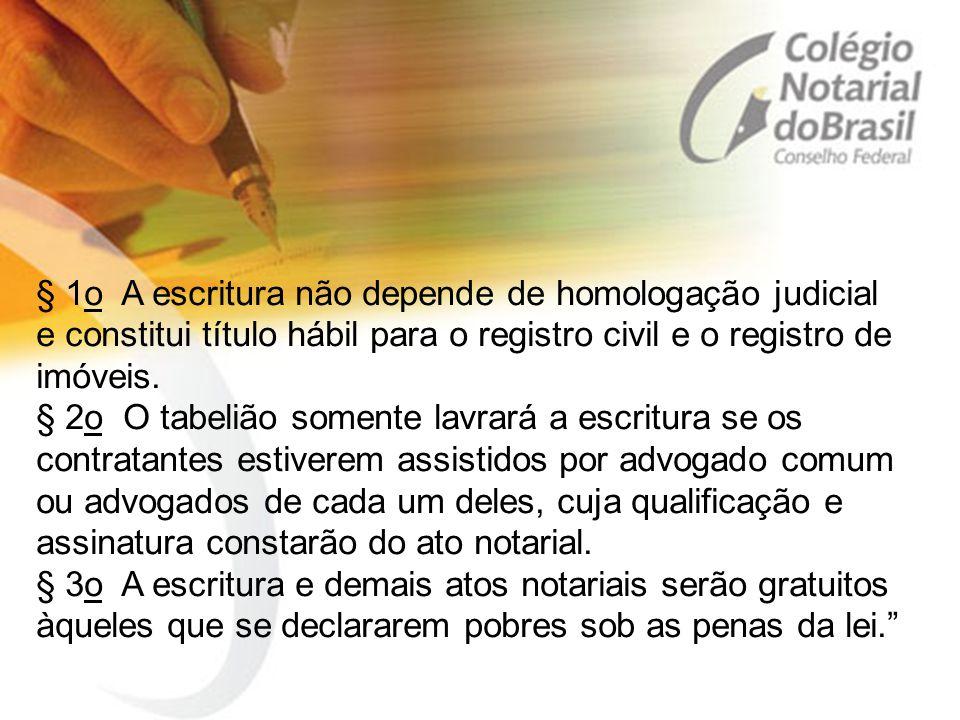 § 1o A escritura não depende de homologação judicial e constitui título hábil para o registro civil e o registro de imóveis.