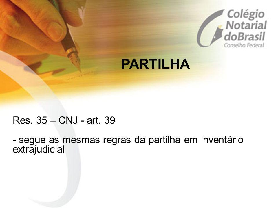 PARTILHA Res. 35 – CNJ - art. 39 - segue as mesmas regras da partilha em inventário extrajudicial