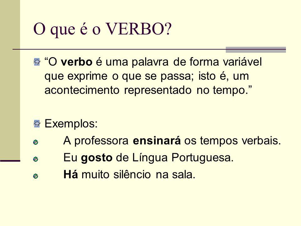 O que é o VERBO O verbo é uma palavra de forma variável que exprime o que se passa; isto é, um acontecimento representado no tempo.