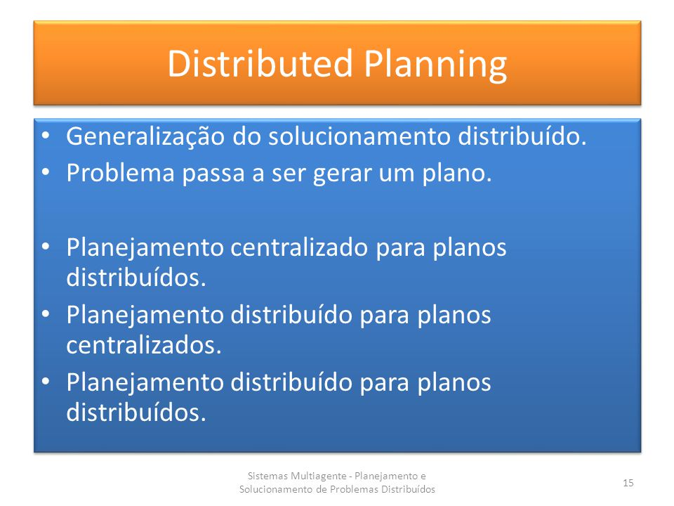 Distributed Planning Generalização do solucionamento distribuído.