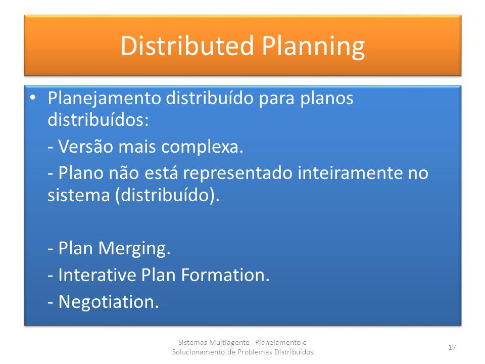 Distributed Planning Planejamento distribuído para planos distribuídos: - Versão mais complexa.