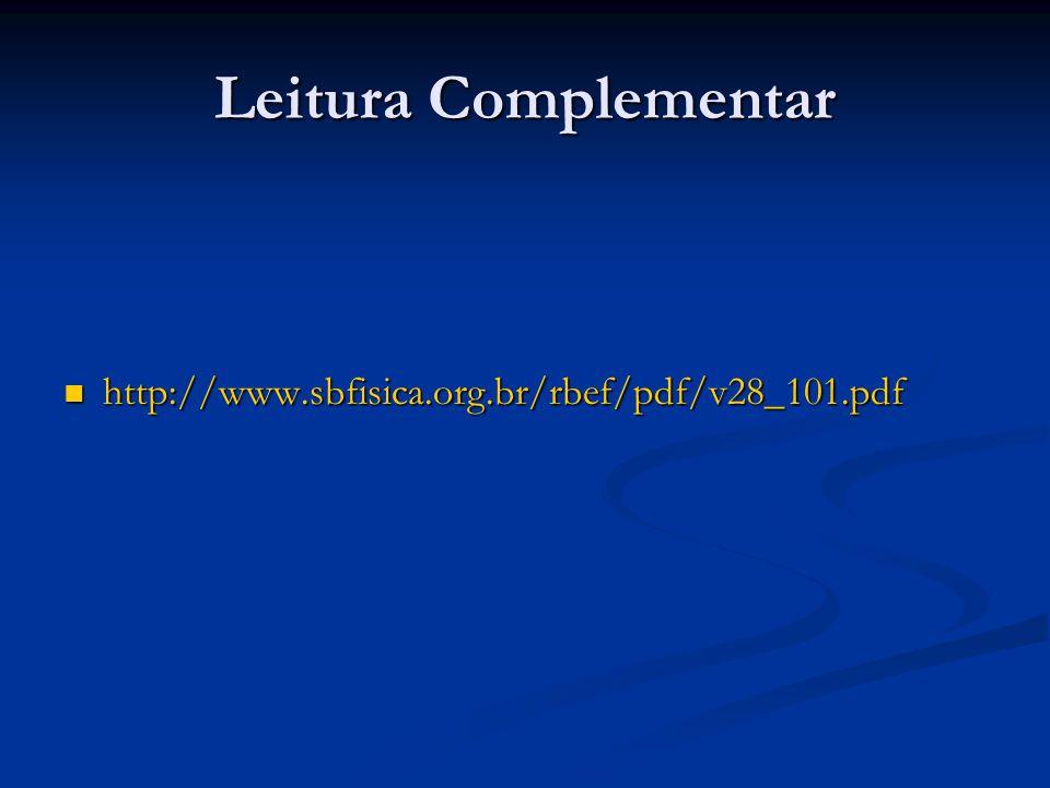 Leitura Complementar http://www.sbfisica.org.br/rbef/pdf/v28_101.pdf