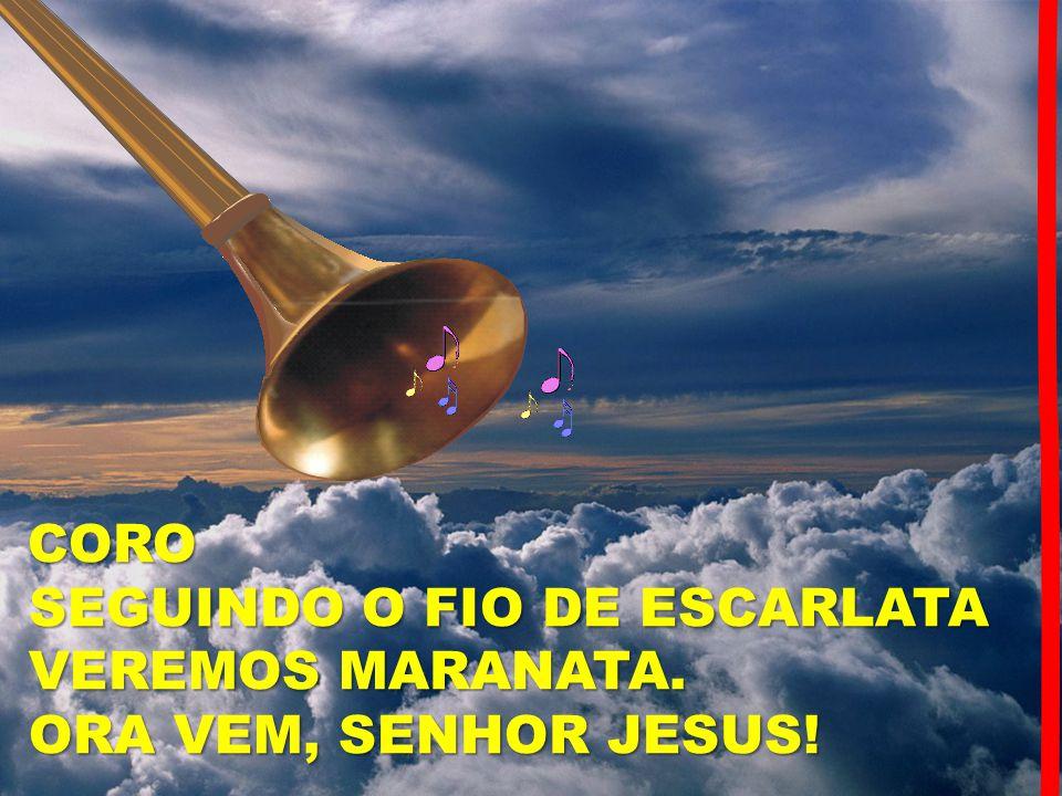 SEGUINDO O FIO DE ESCARLATA VEREMOS MARANATA. ORA VEM, SENHOR JESUS!