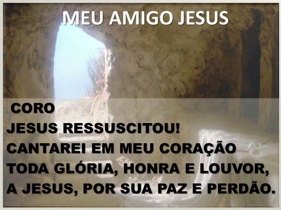 MEU AMIGO JESUS JESUS RESSUSCITOU! CANTAREI EM MEU CORAÇÃO
