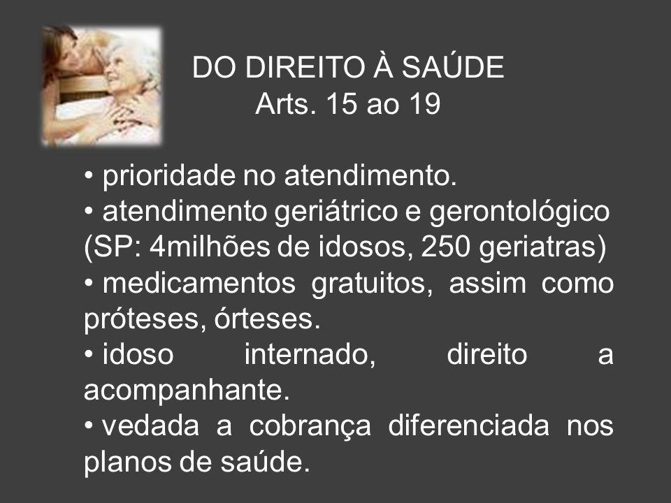 DO DIREITO À SAÚDE Arts. 15 ao 19. prioridade no atendimento. atendimento geriátrico e gerontológico.