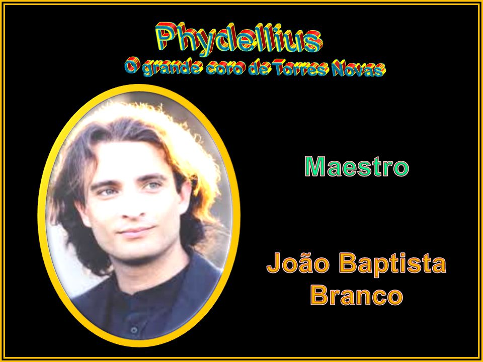 Phydellius O grande coro de Torres Novas Maestro João Baptista Branco