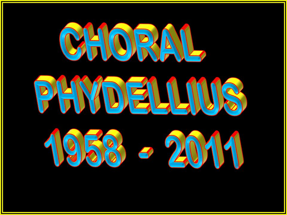 CHORAL PHYDELLIUS 1958 - 2011
