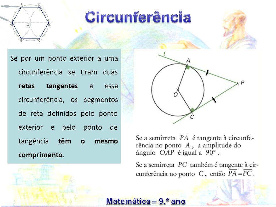 Se por um ponto exterior a uma circunferência se tiram duas retas tangentes a essa circunferência, os segmentos de reta definidos pelo ponto exterior e pelo ponto de tangência têm o mesmo comprimento.
