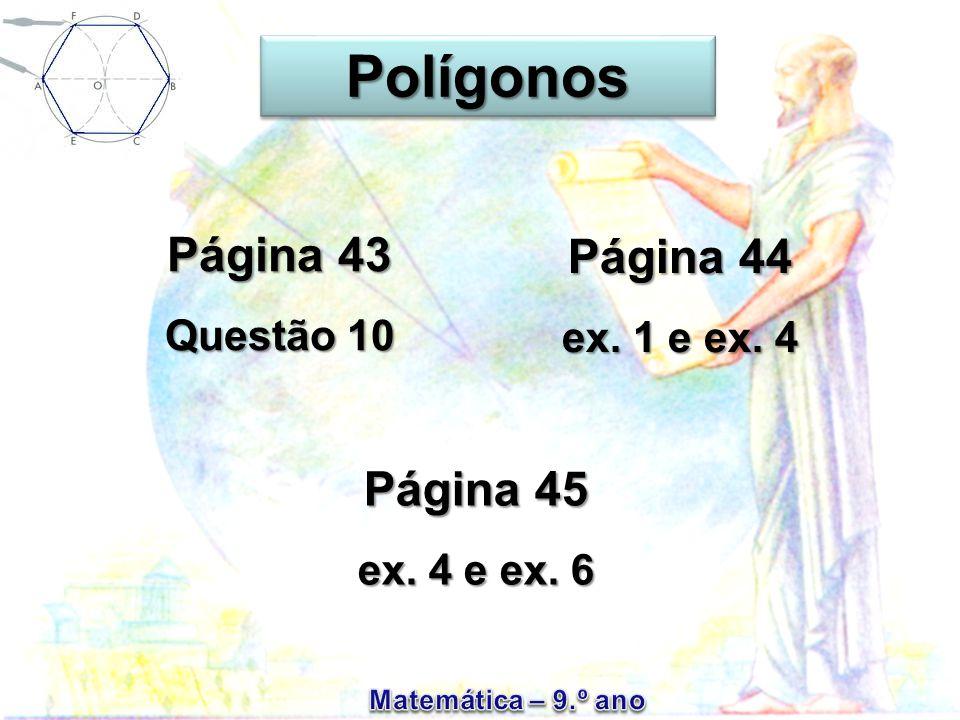 Polígonos Página 43 Página 44 Página 45 Questão 10 ex. 1 e ex. 4