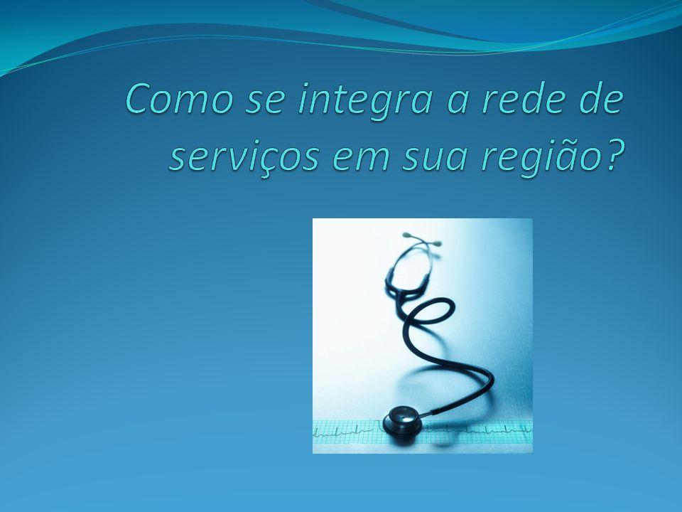 Como se integra a rede de serviços em sua região