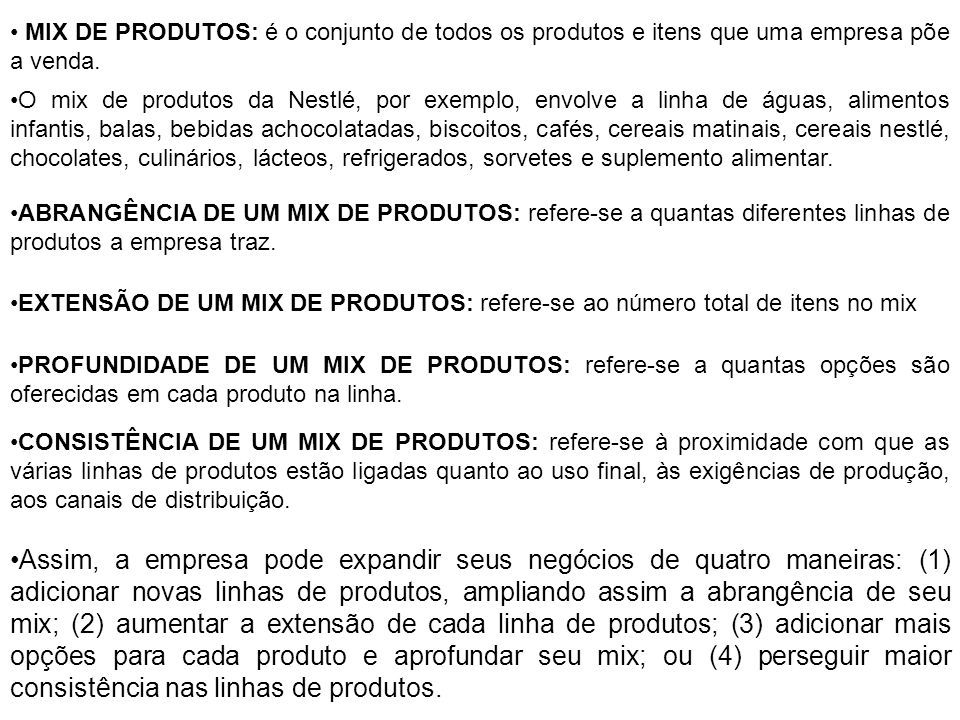 MIX DE PRODUTOS: é o conjunto de todos os produtos e itens que uma empresa põe a venda.