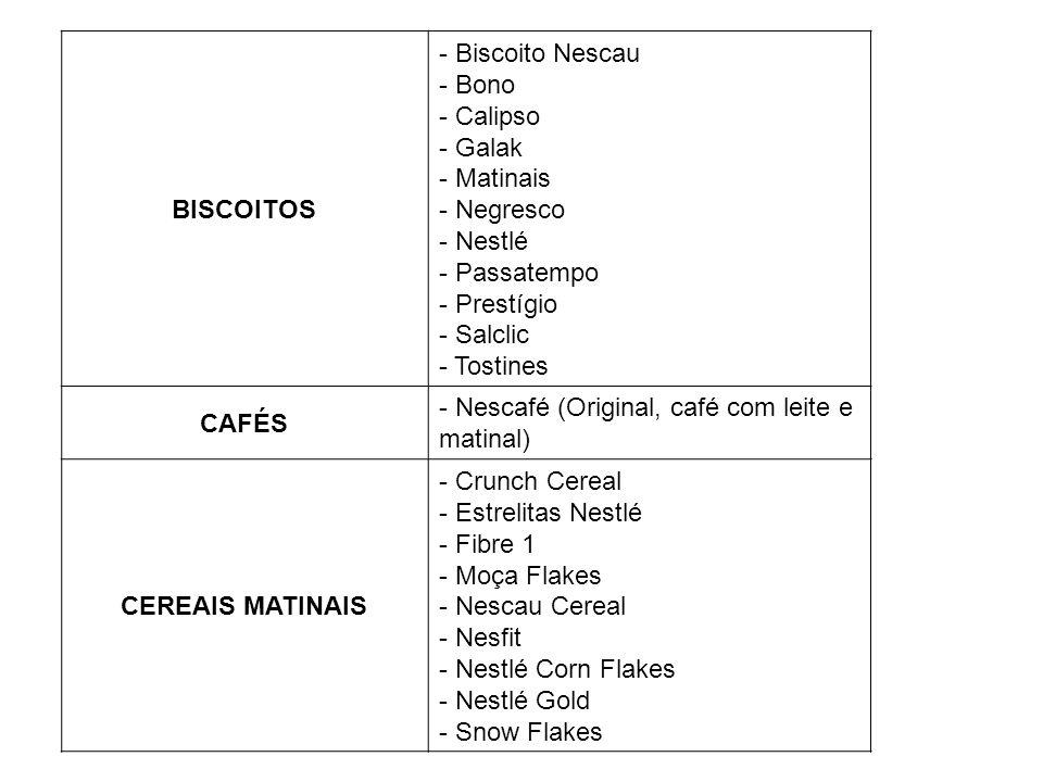 BISCOITOS - Biscoito Nescau. - Bono. - Calipso. - Galak. - Matinais. - Negresco. - Nestlé. - Passatempo.