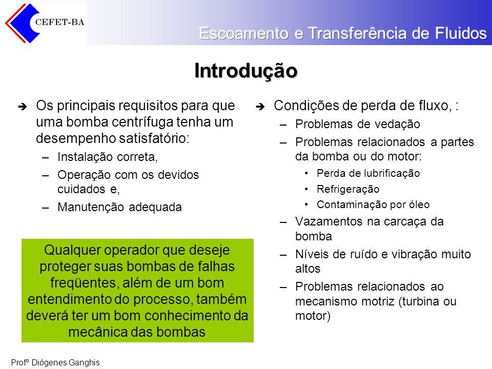 Introdução Os principais requisitos para que uma bomba centrífuga tenha um desempenho satisfatório: