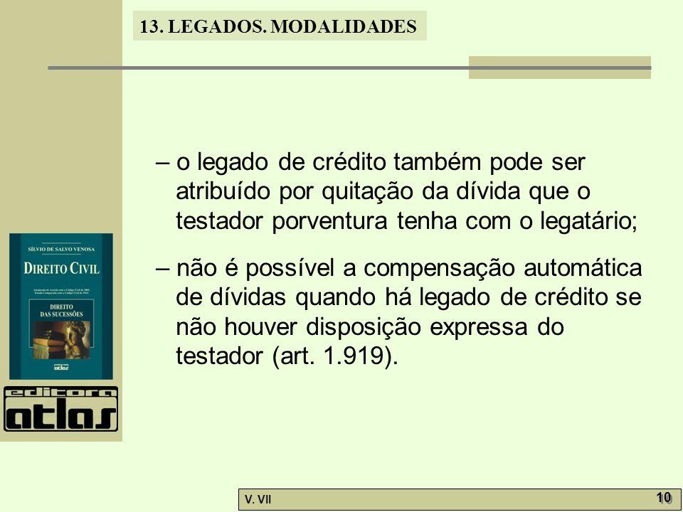 – o legado de crédito também pode ser atribuído por quitação da dívida que o testador porventura tenha com o legatário;
