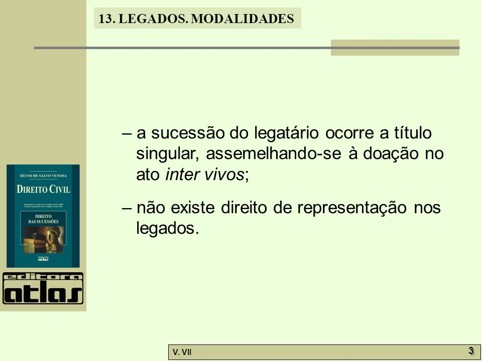 – a sucessão do legatário ocorre a título singular, assemelhando-se à doação no ato inter vivos;