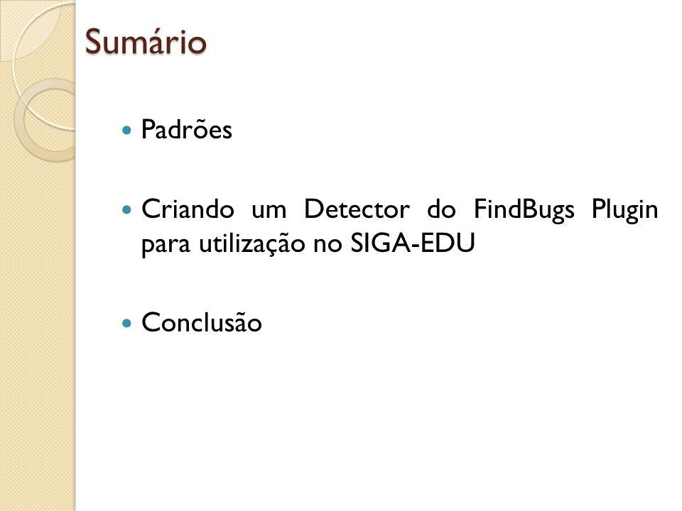 Sumário Padrões Criando um Detector do FindBugs Plugin para utilização no SIGA-EDU Conclusão