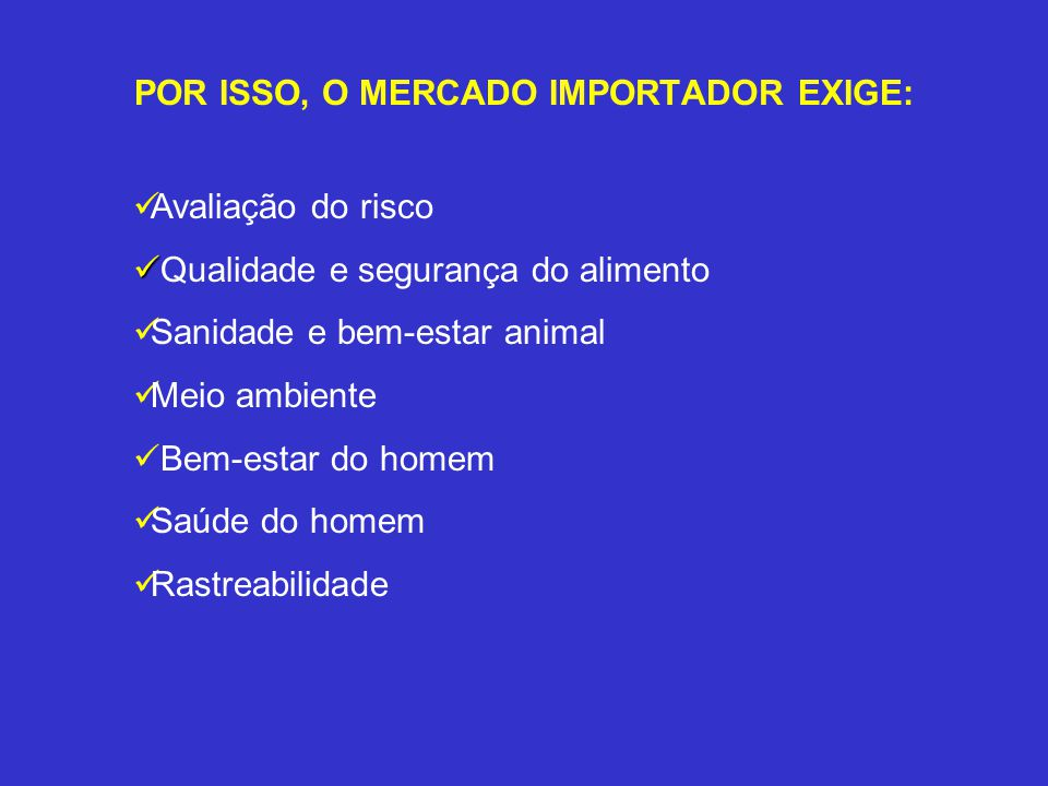 POR ISSO, O MERCADO IMPORTADOR EXIGE: