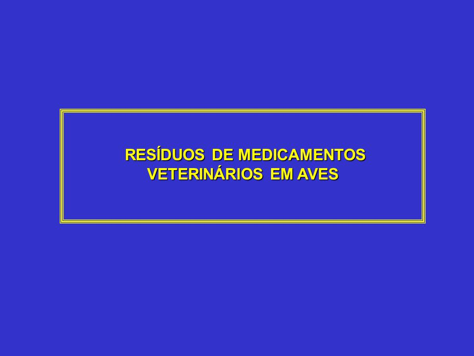 RESÍDUOS DE MEDICAMENTOS VETERINÁRIOS EM AVES