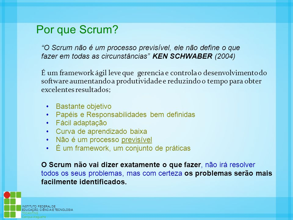 Por que Scrum O Scrum não é um processo previsível, ele não define o que. fazer em todas as circunstâncias KEN SCHWABER (2004)