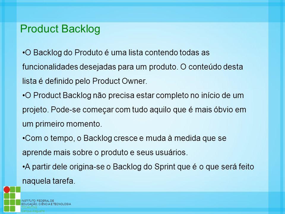 Product Backlog O Backlog do Produto é uma lista contendo todas as