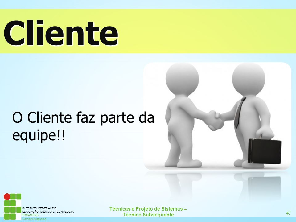 Cliente O Cliente faz parte da equipe!!