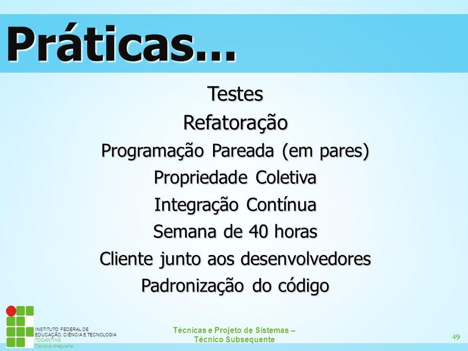 Práticas... Testes Refatoração Programação Pareada (em pares)
