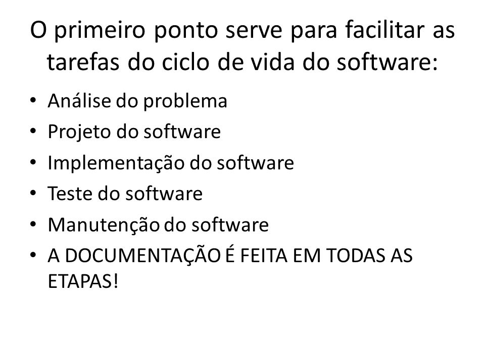 O primeiro ponto serve para facilitar as tarefas do ciclo de vida do software: