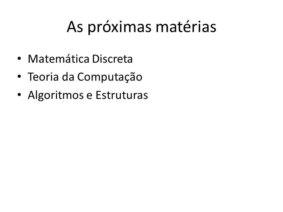 As próximas matérias Matemática Discreta Teoria da Computação