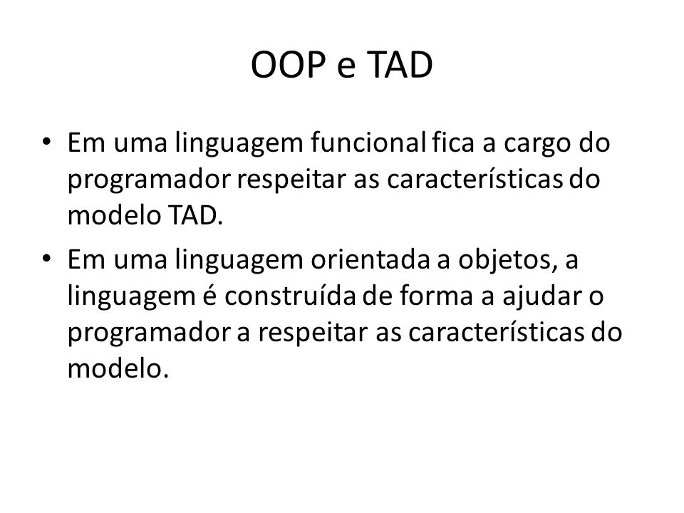 OOP e TAD Em uma linguagem funcional fica a cargo do programador respeitar as características do modelo TAD.