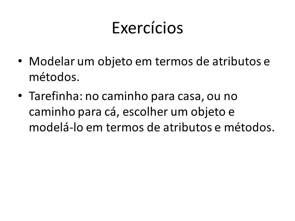 Exercícios Modelar um objeto em termos de atributos e métodos.