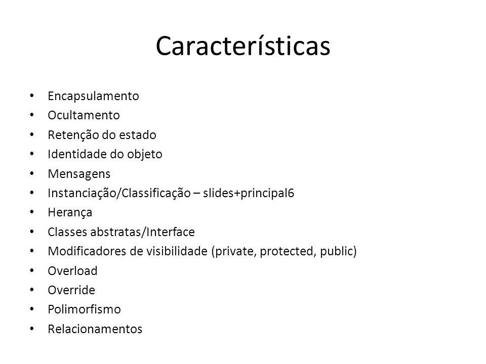 Características Encapsulamento Ocultamento Retenção do estado