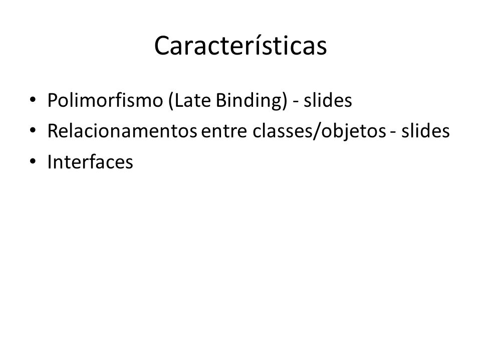 Características Polimorfismo (Late Binding) - slides