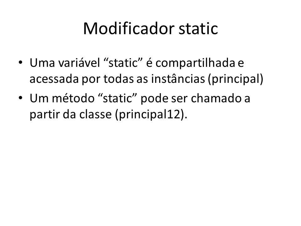 Modificador static Uma variável static é compartilhada e acessada por todas as instâncias (principal)